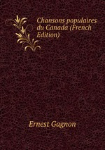 Chansons populaires du Canada (French Edition)