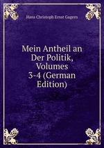 Mein Antheil an Der Politik, Volumes 3-4 (German Edition)