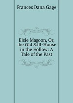 Elsie Magoon, Or, the Old Still-House in the Hollow: A Tale of the Past