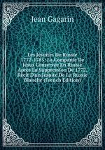 Les Jsuites De Russie 1772-1785: La Companie De Jsus Conserve En Russie Aprs La Suppression De 1772, Rcit D`un Jsuite De La Russie Blanche (French Edition)
