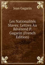 Les Nationalits Slaves: Lettres Au Rvrend P. Gagarin (French Edition)