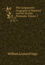 The Comparative Geography of Palestine and the Sinaitic Peninsula, Volume 2