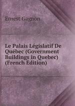 Le Palais Lgislatif De Qubec (Government Buildings in Quebec) (French Edition)