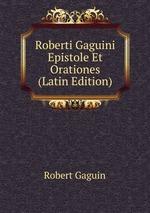 Roberti Gaguini Epistole Et Orationes (Latin Edition)