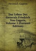 Das Leben Des Generals Friedrich Von Gagern, Volume 1 (German Edition)