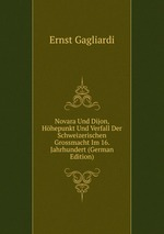 Novara Und Dijon. Hhepunkt Und Verfall Der Schweizerischen Grossmacht Im 16. Jahrhundert