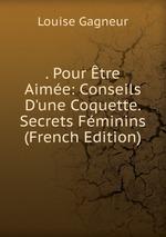. Pour tre Aime: Conseils D`une Coquette. Secrets Fminins (French Edition)