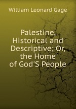 Palestine, Historical and Descriptive; Or, the Home of God`S People