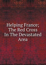 Helping France; The Red Cross In The Devastated Area