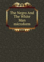 The Negro And The White Man microform