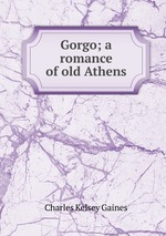 Gorgo; a romance of old Athens