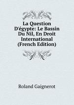 La Question D`gypte: Le Bassin Du Nil, En Droit International (French Edition)