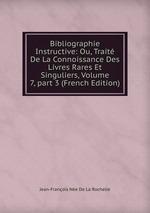 Bibliographie Instructive: Ou, Trait De La Connoissance Des Livres Rares Et Singuliers, Volume 7,part 3 (French Edition)