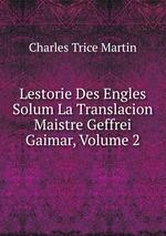 Lestorie Des Engles Solum La Translacion Maistre Geffrei Gaimar, Volume 2