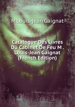 Catalogue Des Livres Du Cabinet De Feu M . Louis-Jean Gaignat (French Edition)