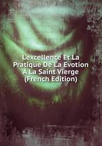 L`excellence Et La Pratique De La Evotion La Saint Vierge (French Edition)
