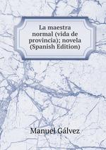 La maestra normal (vida de provincia); novela (Spanish Edition)