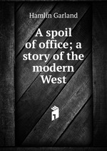 A spoil of office; a story of the modern West