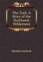 The Trail: A Story of the Northwest Wilderness