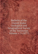 Bulletin of the United States Geological and Geographical Survey of the Territories Volume v. 3 (1877)