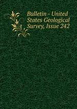 Bulletin - United States Geological Survey, Issue 242