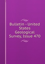 Bulletin - United States Geological Survey, Issue 470
