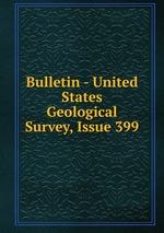 Bulletin - United States Geological Survey, Issue 399