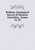 Bulletin (Geological Survey of Western Australia)., Issues 31-32