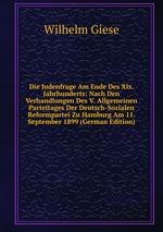 Die Judenfrage Am Ende Des Xix. Jahrhunderts: Nach Den Verhandlungen Des V. Allgemeinen Parteitages Der Deutsch-Sozialen Reformpartei Zu Hamburg Am 11. September 1899 (German Edition)