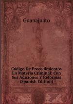 Cdigo De Procedimientos En Materia Criminal: Con Sus Adiciones Y Reformas (Spanish Edition)