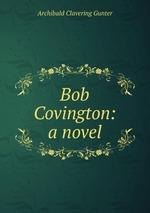 Bob Covington: a novel