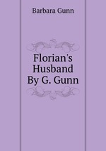 Florian`s Husband By G. Gunn.