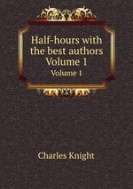 Half-hours with the best authors. Volume 1