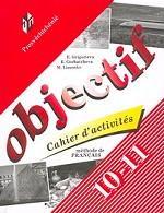 Objectif. Cahier d`activites. Methode de Francais. 10-11 classes