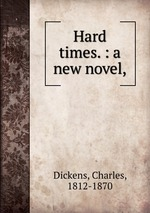 Hard times. : a new novel,