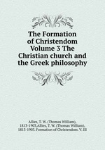 the importance of philosophy in the formation of the church and christianity Church history church history: relevant for modern christianity church history, on the surface, seems irrelevant to 21st century christianity however, christianity, unlike any other religion, is deeply rooted in history.