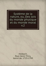 Systme de la nature, ou, Des lois du monde physique et du monde moral. v.2