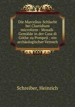 Die Marcellus-Schlacht bei Clastidium microform : Mosaik-Gemlde in der Casa di Gthe zu Pompeji ; ein archologischer Versuch