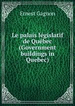 Le palais lgislatif de Qubec (Government buildings in Quebec)
