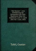 """""""Die Neuner"""" : eine Schilderung der Kriegsjahre des 9ten Regiments Ohio Vol. Infanterie, vom 17. April 1861 bis 7. Juni, 1864"""