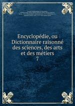 Encyclopdie, ou Dictionnaire raisonn des sciences, des arts et des mtiers. 7