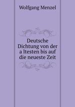 Deutsche Dichtung von der altesten bis auf die neueste Zeit
