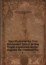 Обложка книги Specifications for Two Horizontal Direct-acting Triple-expansion Screw-engines for Gunboat No. 1 .