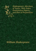 Shakespeare`s Merchant of Venice: With Notes, Examination Papers, and Plan of Preparation