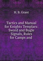 Обложка книги Tactics and Manual for Knights Templars: Sword and Bugle Signals, Rules for Camps and .