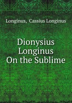 longinus the sublime Theories of the sublime: longinus, burke, kant, and ngai english 383: studies in theory and criticismspring 2012/spring 2015 professor emily rohrbach&#13 office: uh 228 hours w 3-4, f 10-11&#13 &#13.