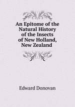 An Epitome of the Natural History of the Insects of New Holland, New Zealand