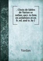 . Choix de fables de Vartan or rather, ascr. to him en armnien et en fr. ed. and tr. by J