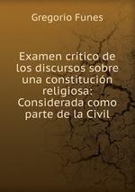 Examen crtico de los discursos sobre una constitucin religiosa: Considerada como parte de la Civil