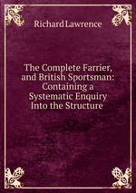 Обложка книги The Complete Farrier, and British Sportsman: Containing a Systematic Enquiry Into the Structure .